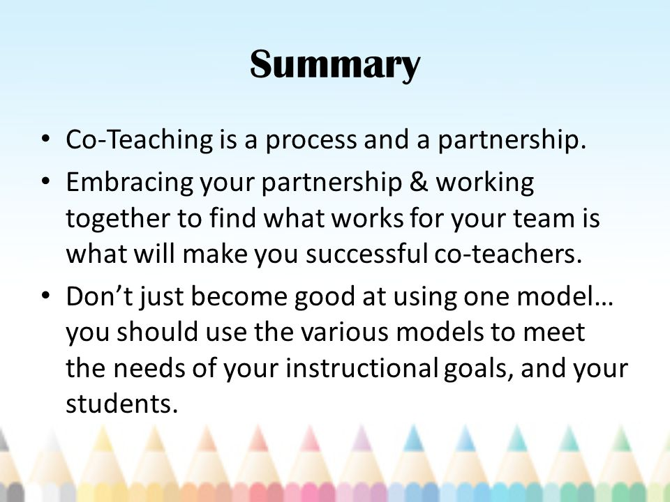 Summary Co-Teaching is a process and a partnership.