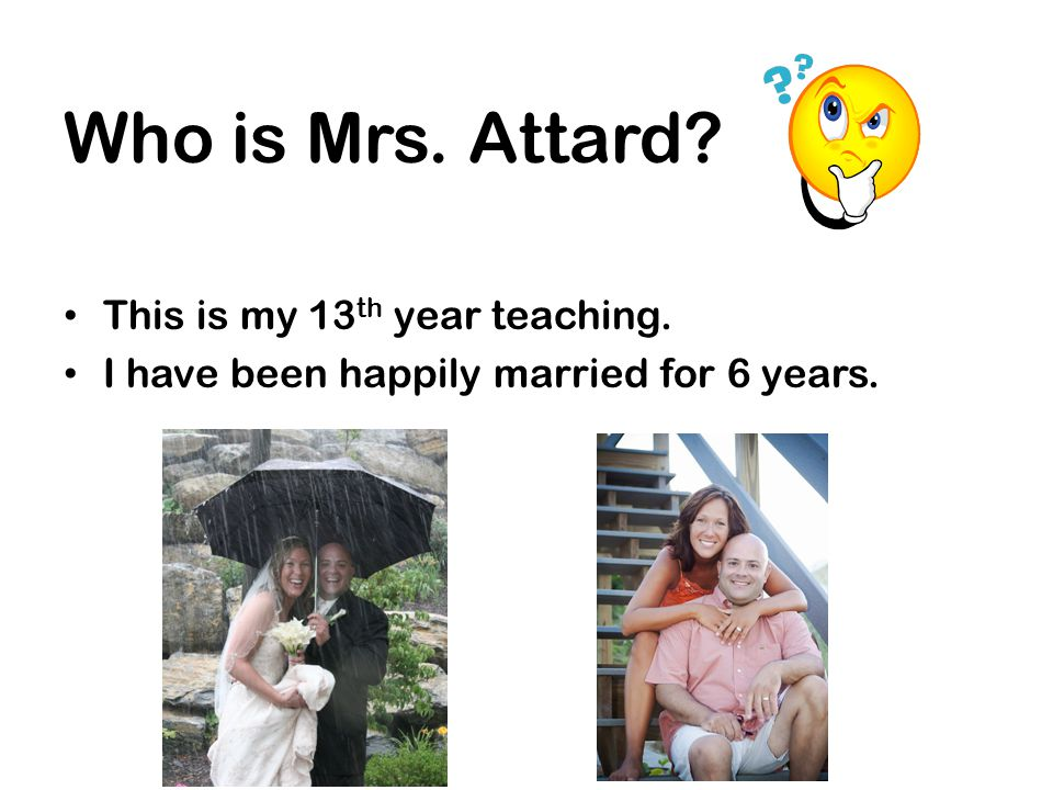 Who is Mrs. Attard This is my 13th year teaching.