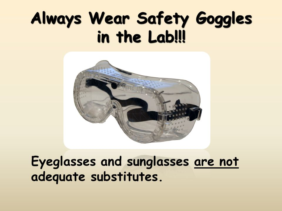 Always Wear Safety Goggles in the Lab!!!