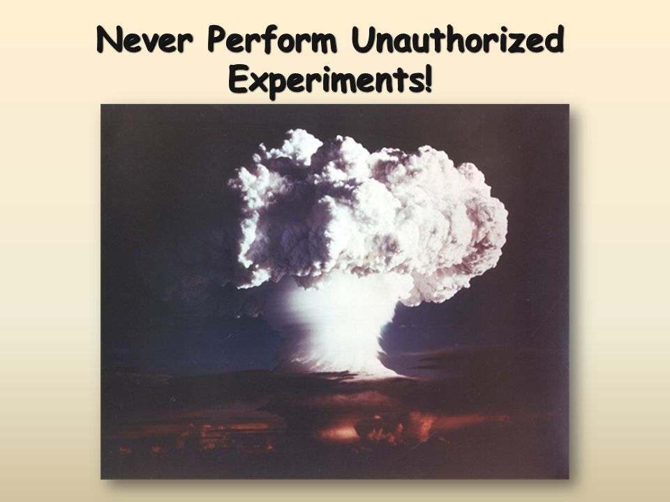 Never Perform Unauthorized Experiments!