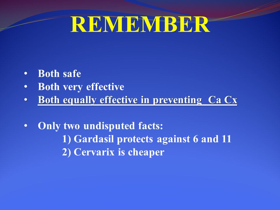 REMEMBER Both safe Both very effective