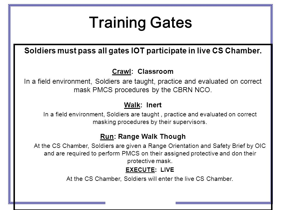 Soldiers must pass all gates IOT participate in live CS Chamber.
