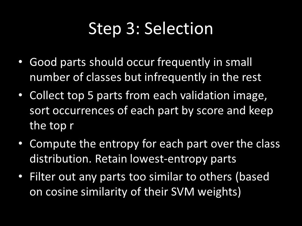 Step 3: Selection Good parts should occur frequently in small number of classes but infrequently in the rest.