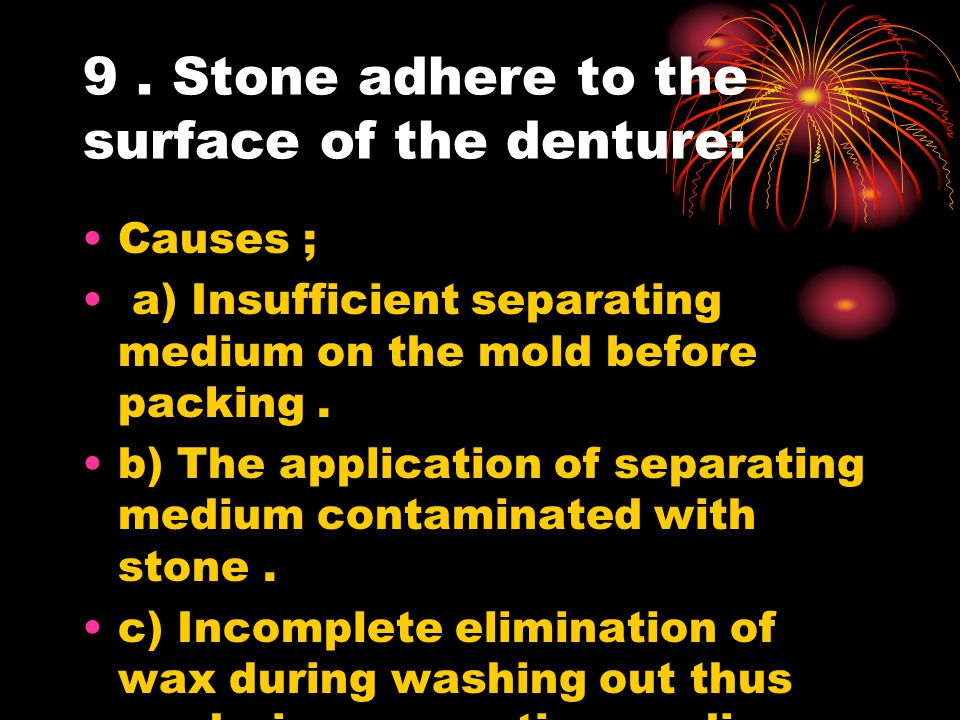 9 . Stone adhere to the surface of the denture:
