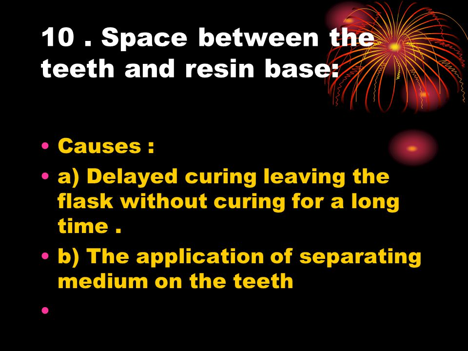 10 . Space between the teeth and resin base:
