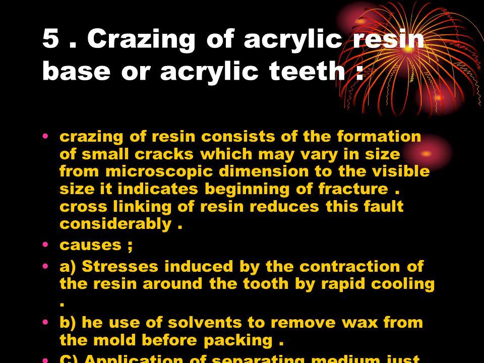 5 . Crazing of acrylic resin base or acrylic teeth :