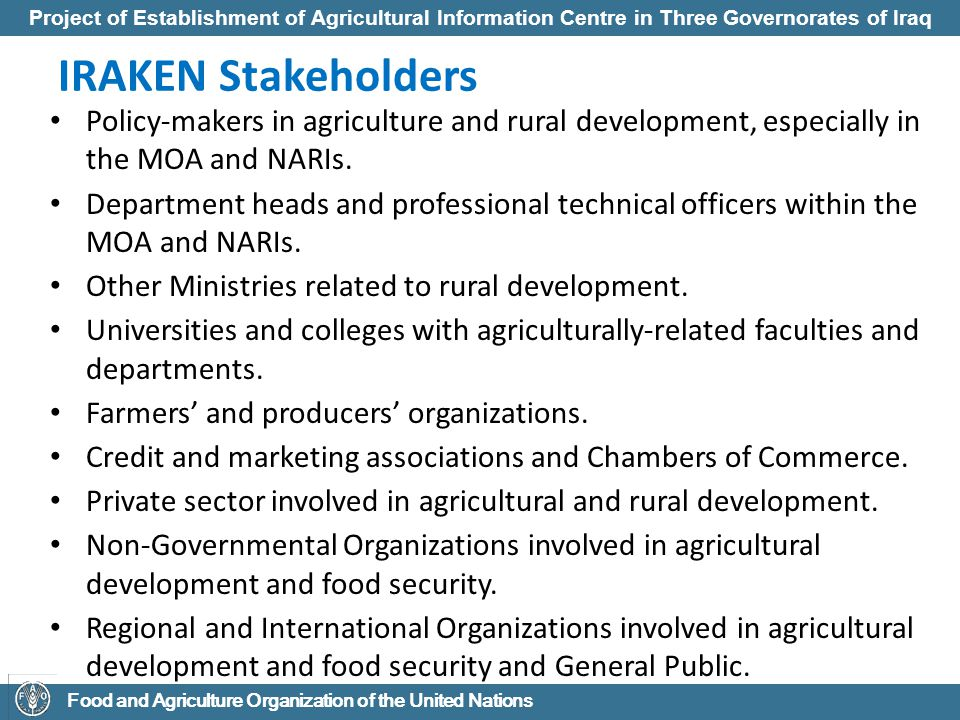 IRAKEN Stakeholders Policy-makers in agriculture and rural development, especially in the MOA and NARIs.