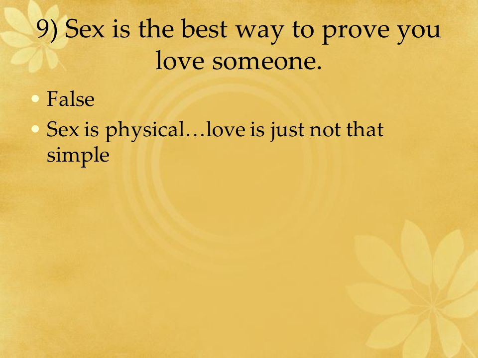 9) Sex is the best way to prove you love someone.
