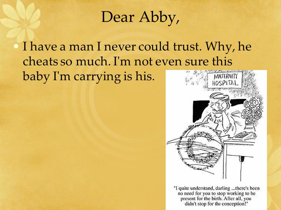 Dear Abby, I have a man I never could trust. Why, he cheats so much.