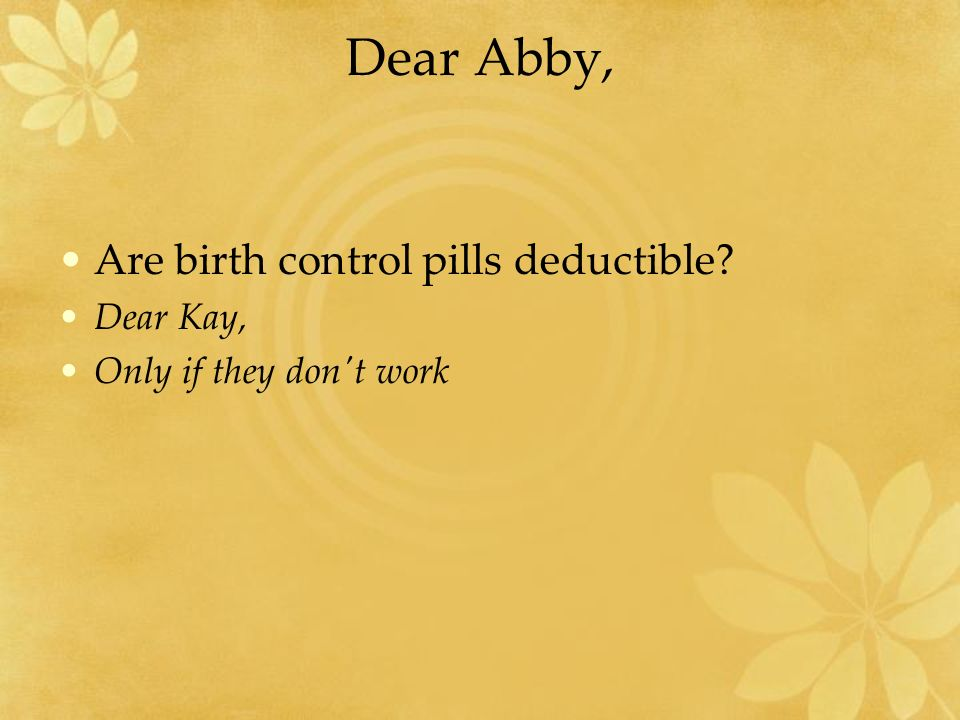 Dear Abby, Are birth control pills deductible Dear Kay,