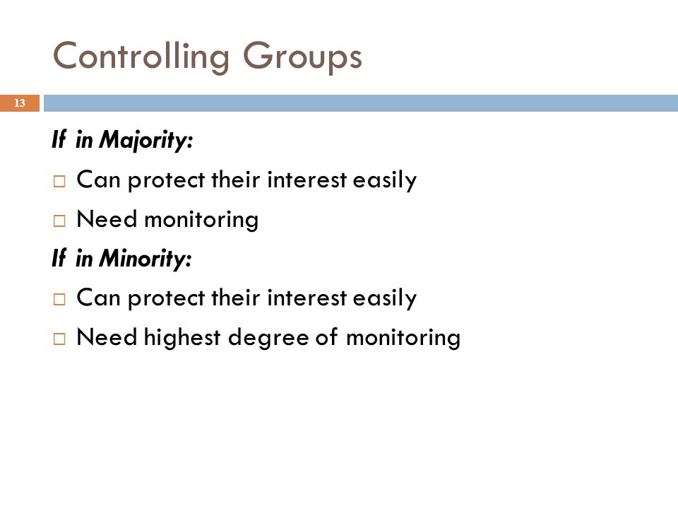 Controlling Groups If in Majority: Can protect their interest easily