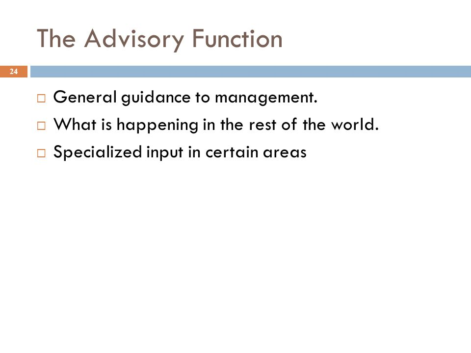 The Advisory Function General guidance to management.
