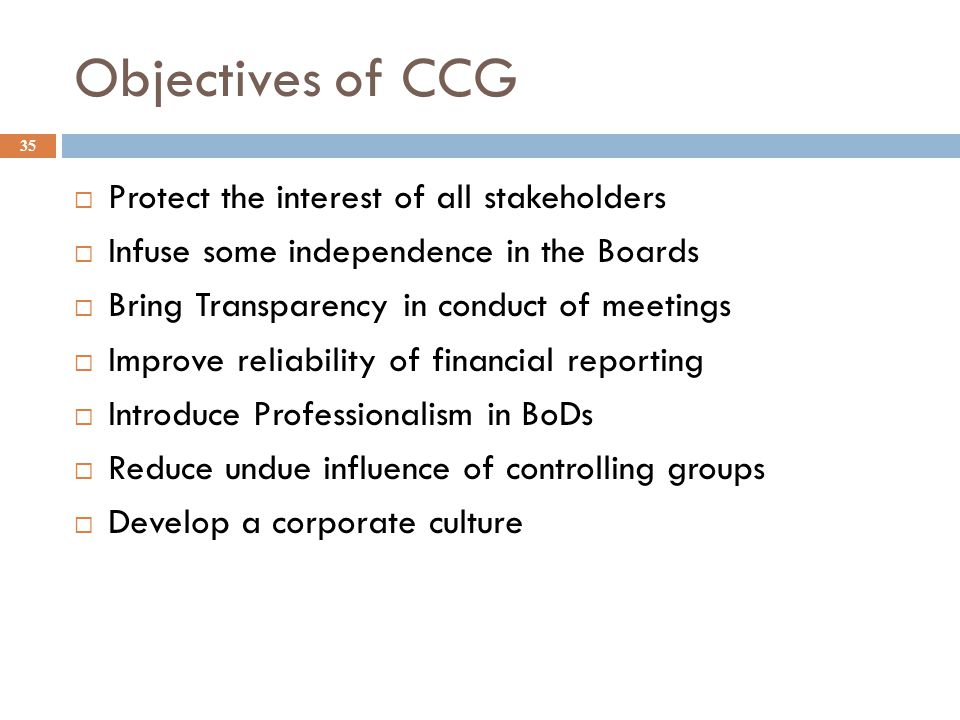 Objectives of CCG Protect the interest of all stakeholders