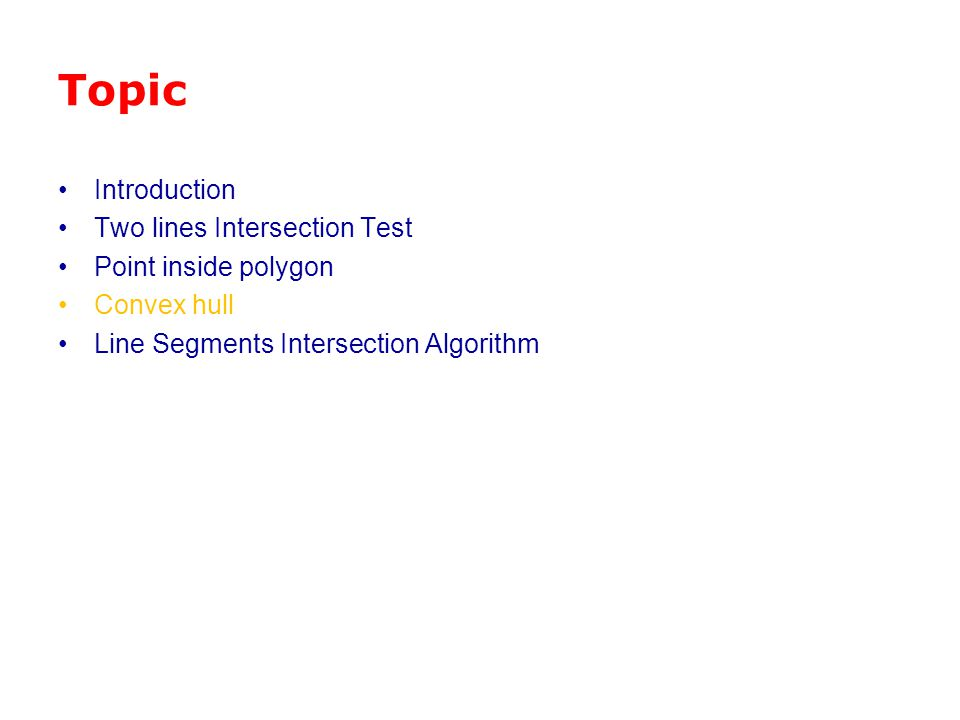 Topic Introduction Two lines Intersection Test Point inside polygon