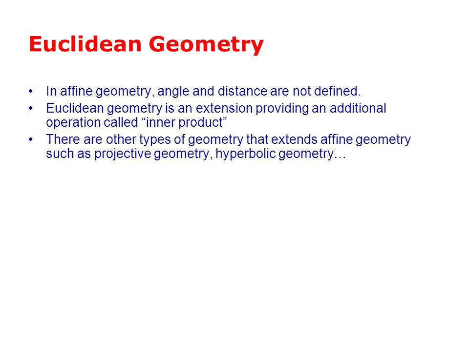 Euclidean Geometry In affine geometry, angle and distance are not defined.
