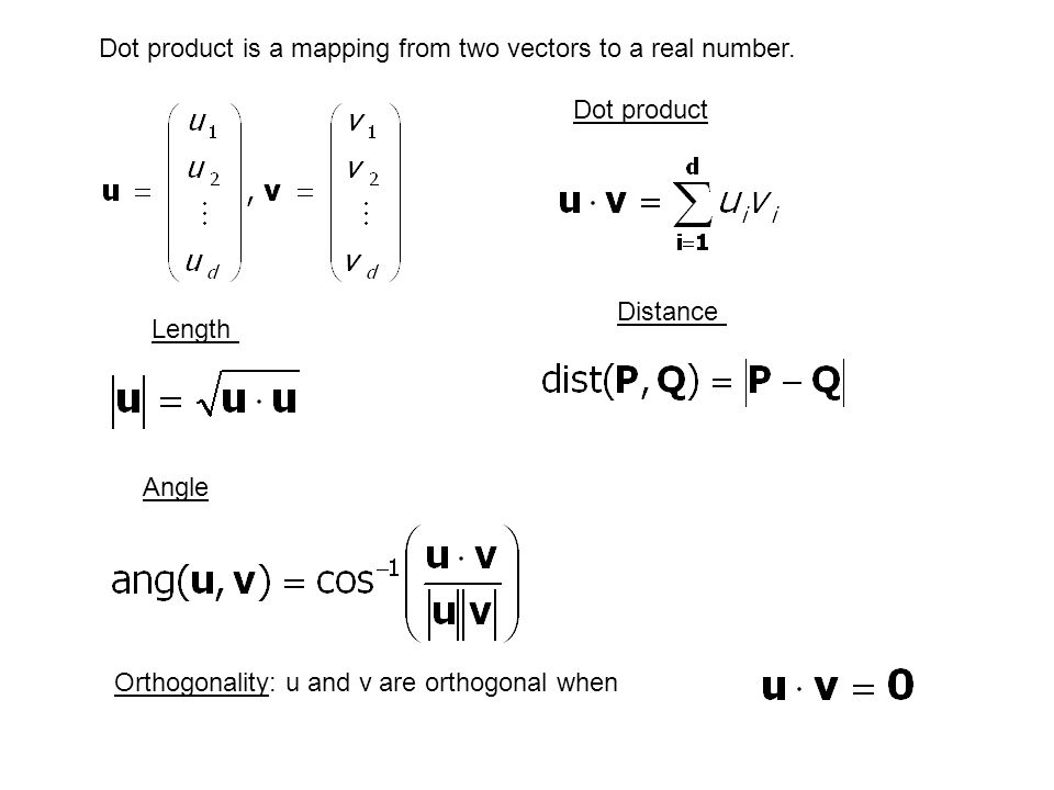 Dot product is a mapping from two vectors to a real number.