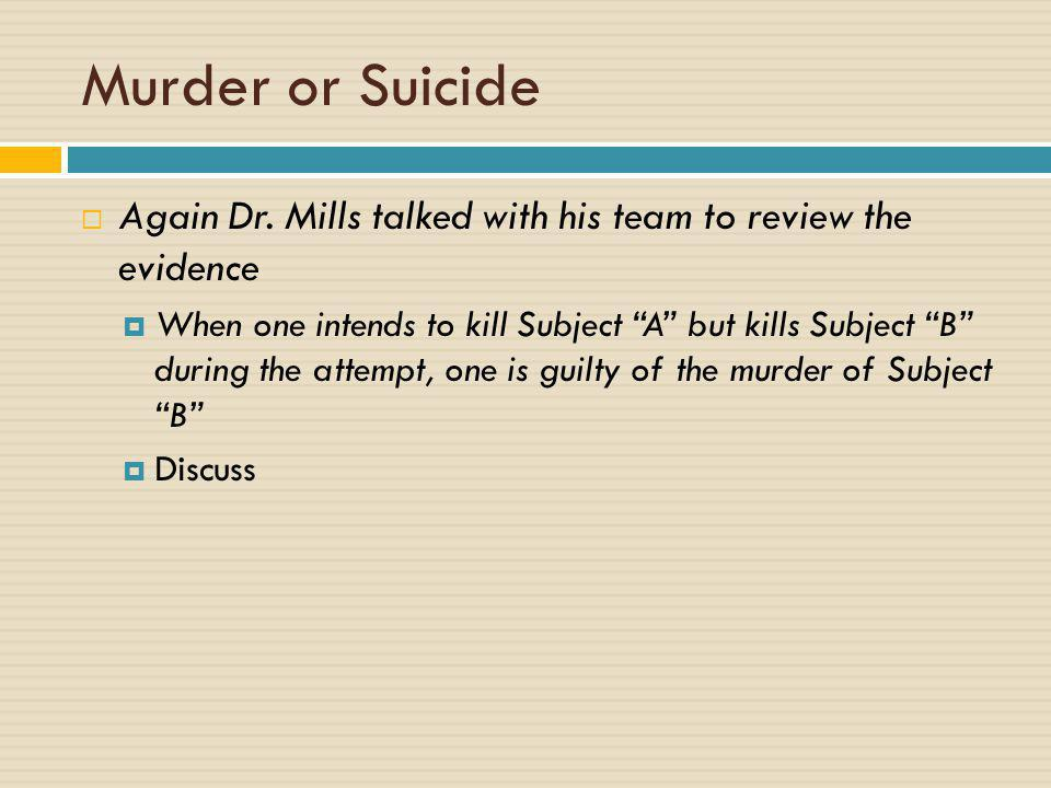Murder or Suicide Again Dr. Mills talked with his team to review the evidence.