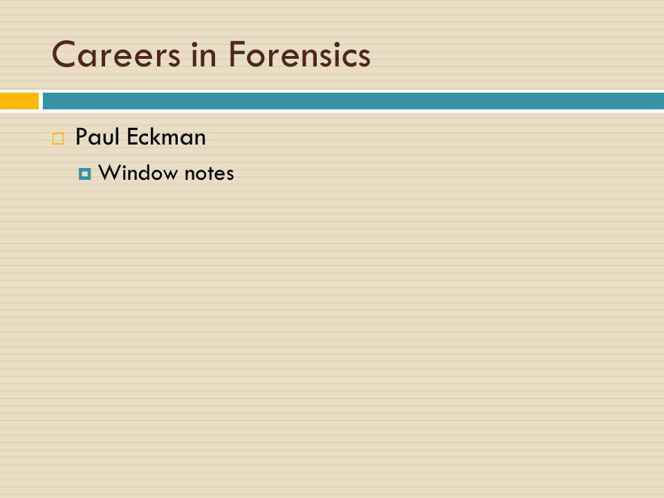 Careers in Forensics Paul Eckman Window notes