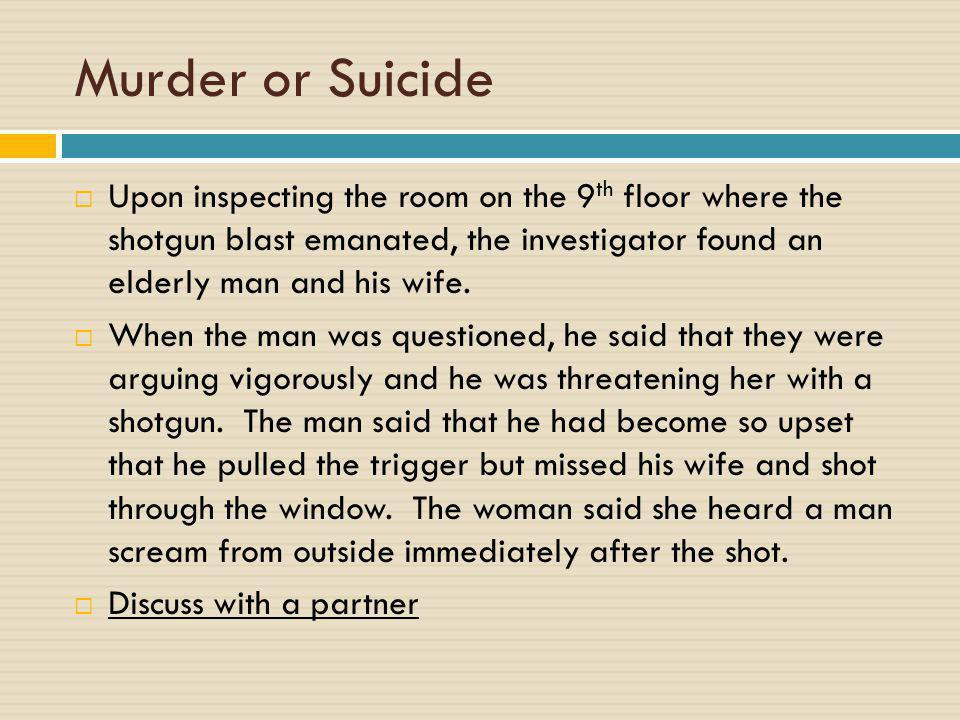 Murder or Suicide Upon inspecting the room on the 9th floor where the shotgun blast emanated, the investigator found an elderly man and his wife.