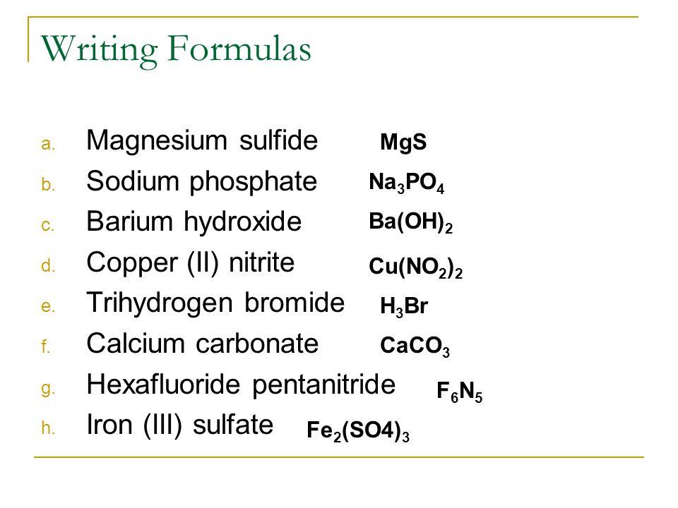 Writing Formulas Magnesium sulfide Sodium phosphate Barium hydroxide