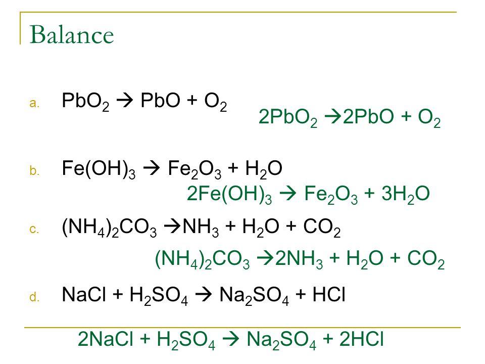 Balance PbO2  PbO + O2 2PbO2 2PbO + O2 Fe(OH)3  Fe2O3 + H2O