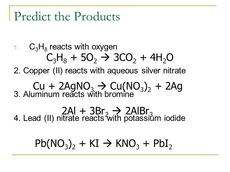 Predict the Products C3H8 + 5O2  3CO2 + 4H2O