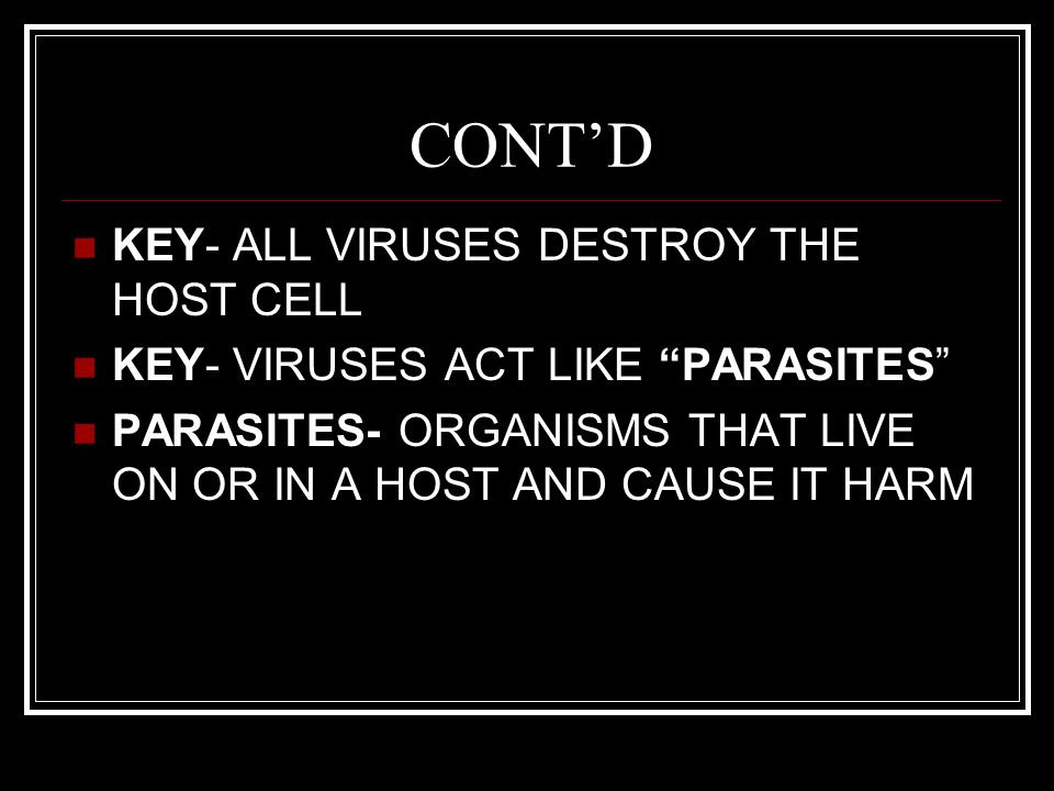 CONT'D KEY- ALL VIRUSES DESTROY THE HOST CELL