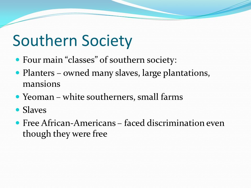 Southern Society Four main classes of southern society: