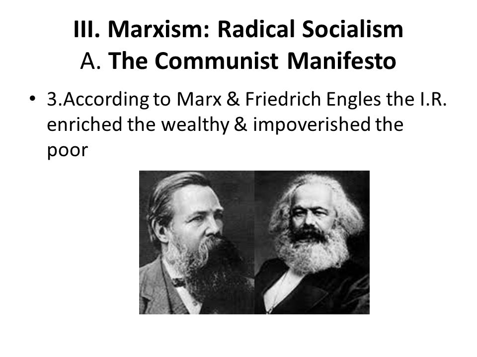 III. Marxism: Radical Socialism A. The Communist Manifesto