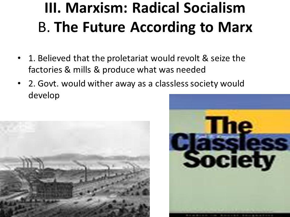 III. Marxism: Radical Socialism B. The Future According to Marx