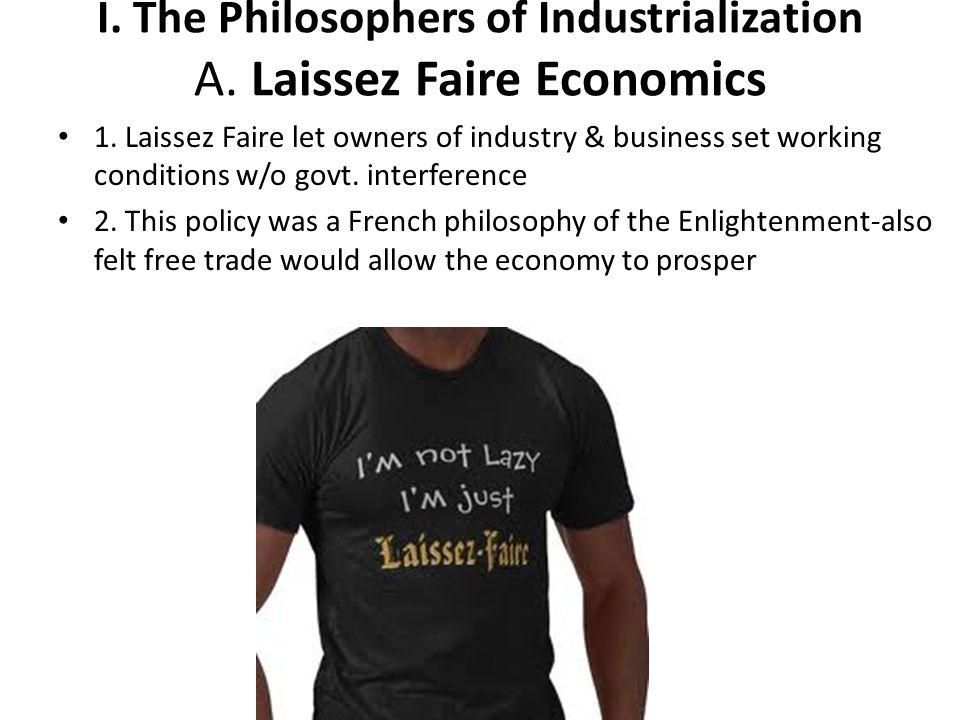 I. The Philosophers of Industrialization A. Laissez Faire Economics