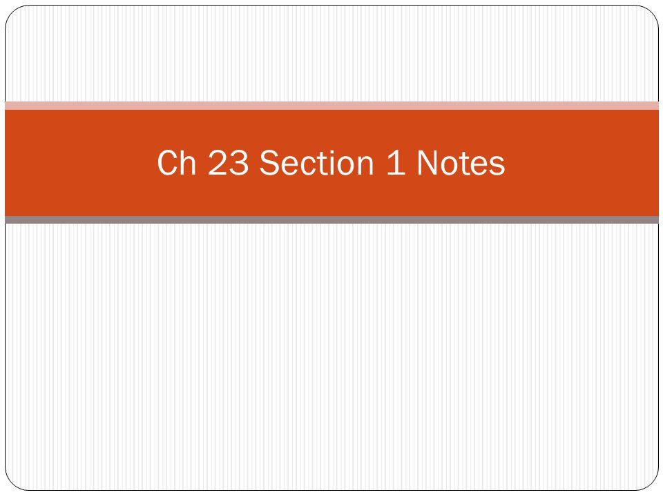 Ch 23 Section 1 Notes