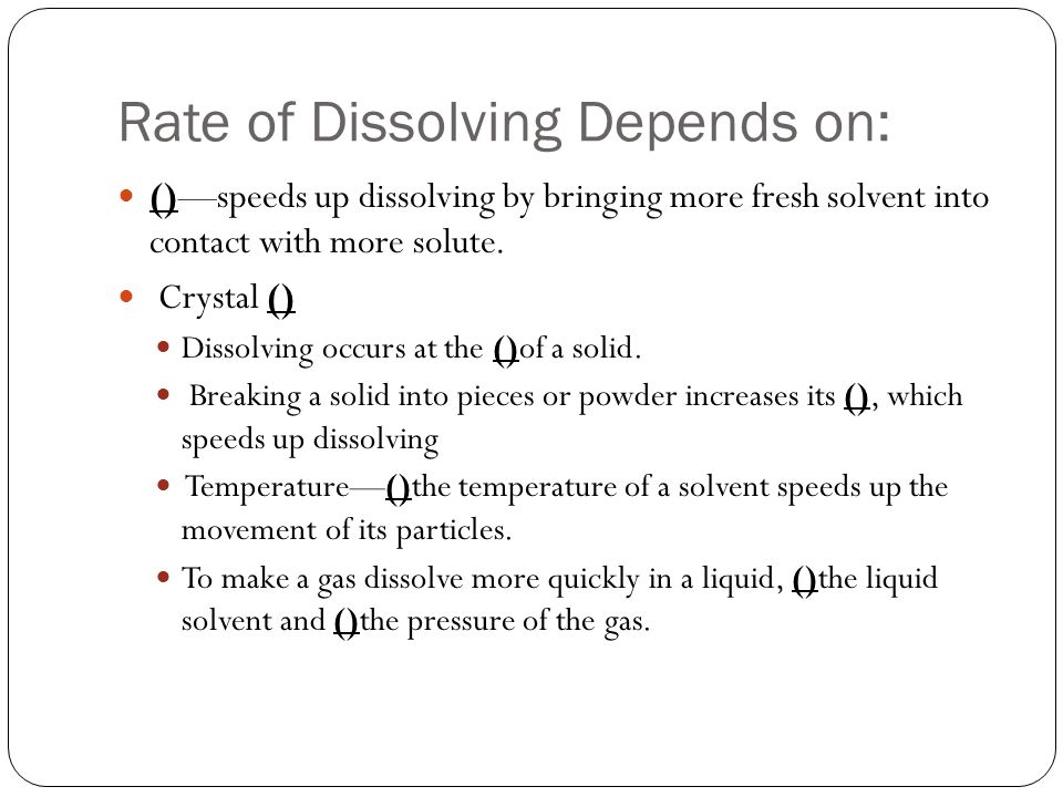 Rate of Dissolving Depends on: