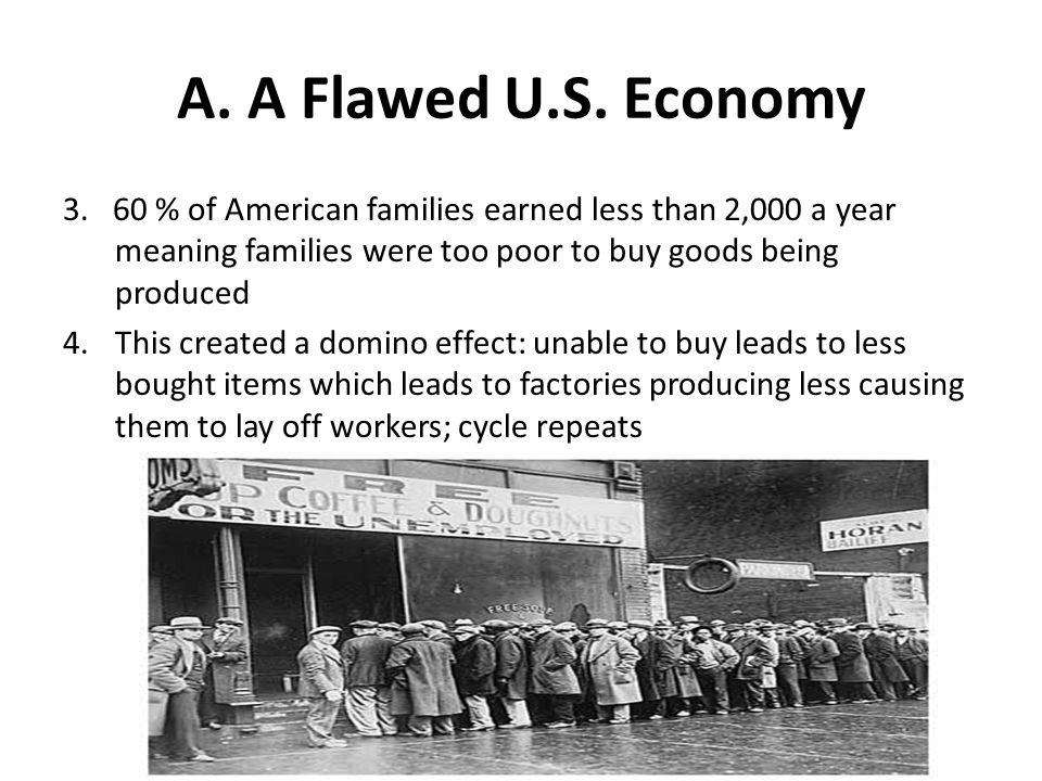 A. A Flawed U.S. Economy 3. 60 % of American families earned less than 2,000 a year meaning families were too poor to buy goods being produced.