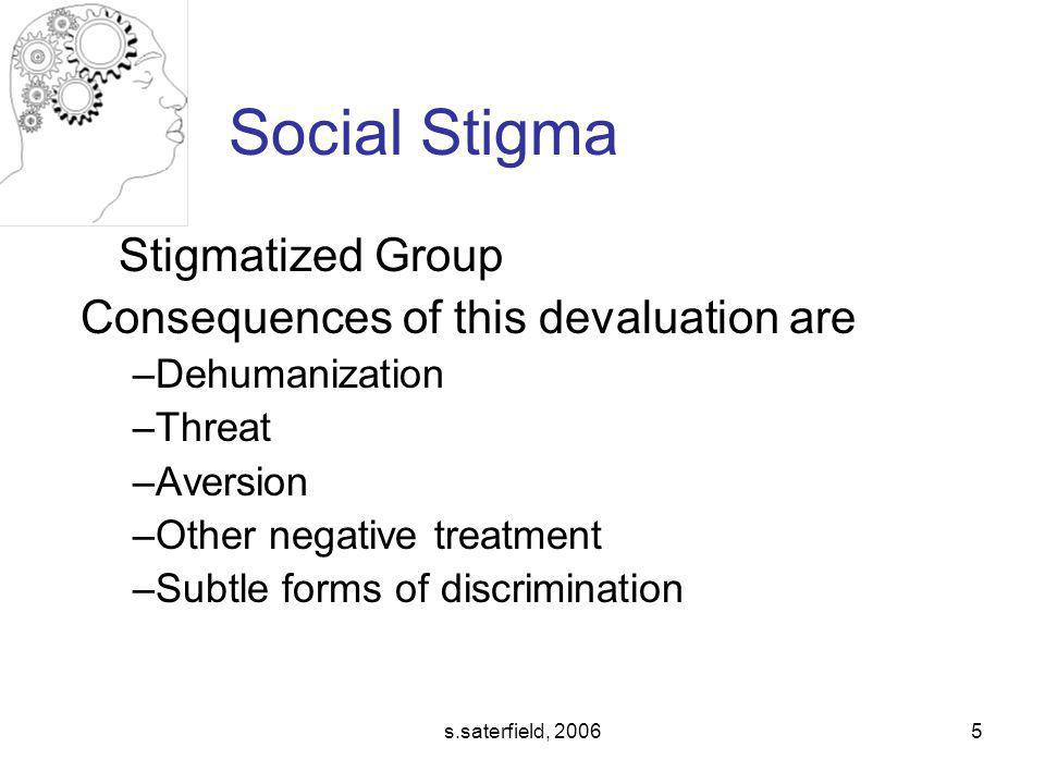 Social Stigma Stigmatized Group Consequences of this devaluation are