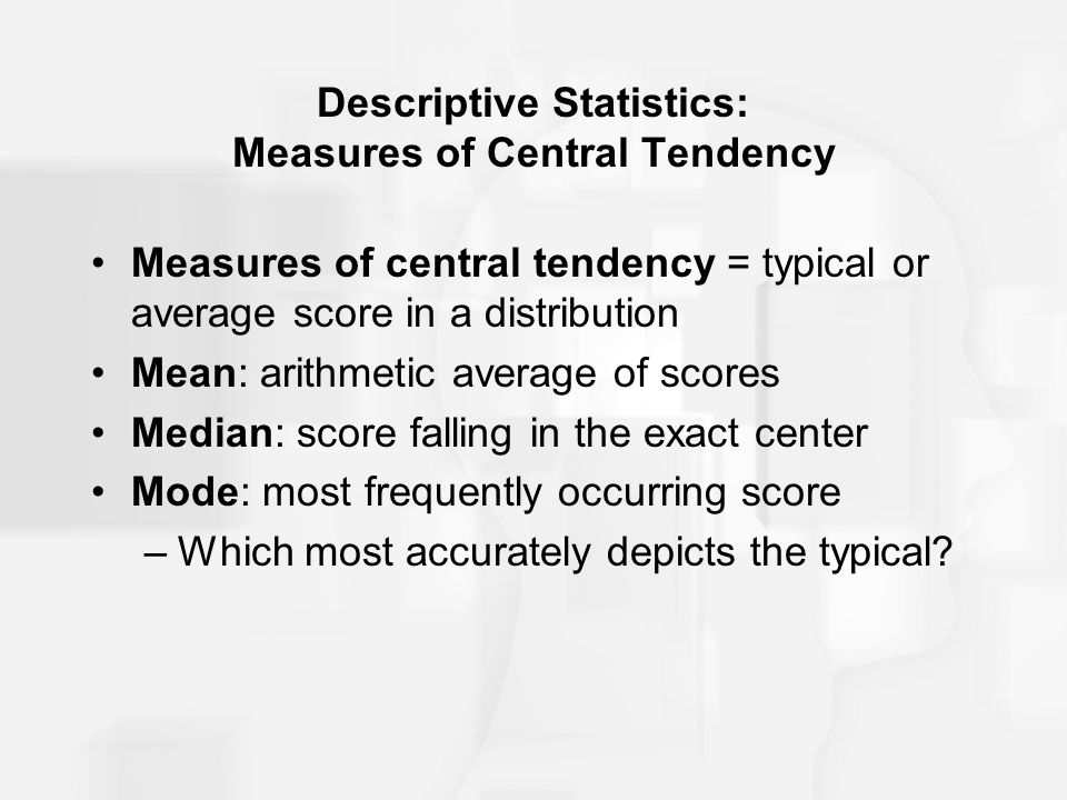 Descriptive Statistics: Measures of Central Tendency