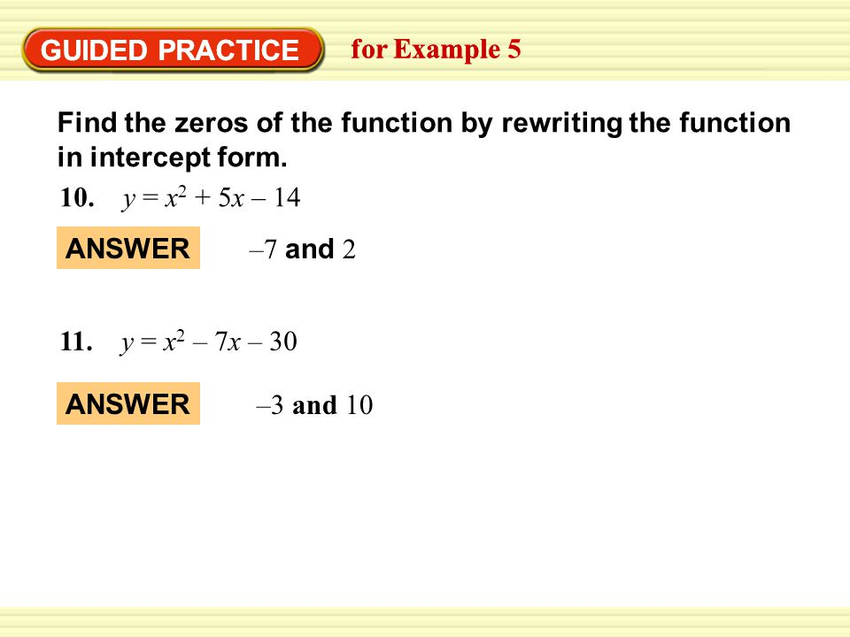 GUIDED PRACTICE GUIDED PRACTICE. for Example. for Example 5. Find the zeros of the function by rewriting the function in intercept form.