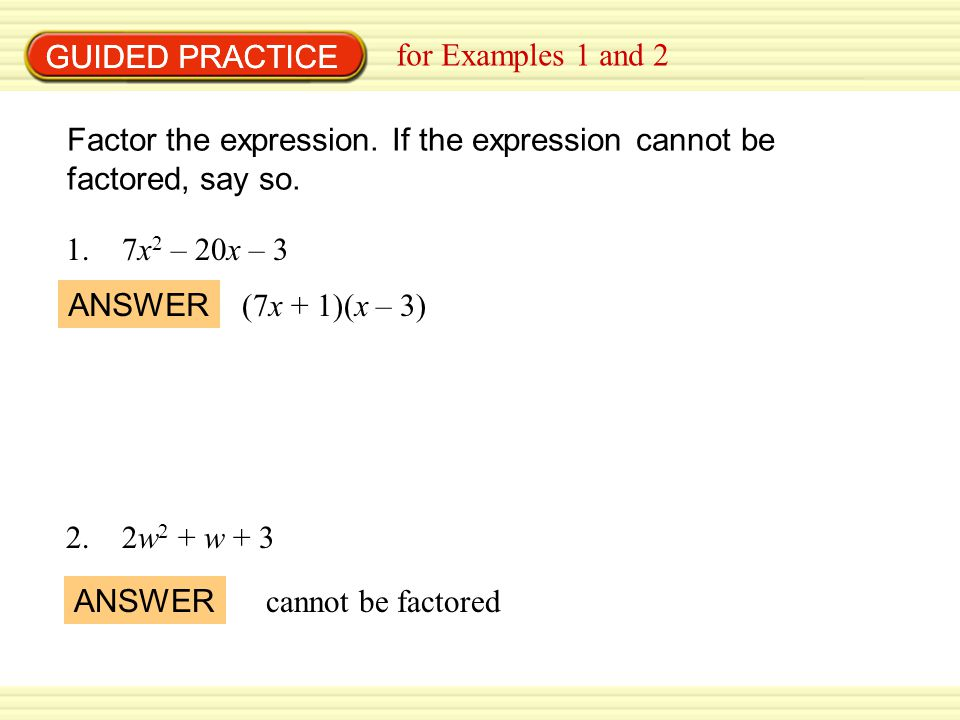 GUIDED PRACTICE GUIDED PRACTICE. for Examples 1 and 2. Factor the expression. If the expression cannot be factored, say so.