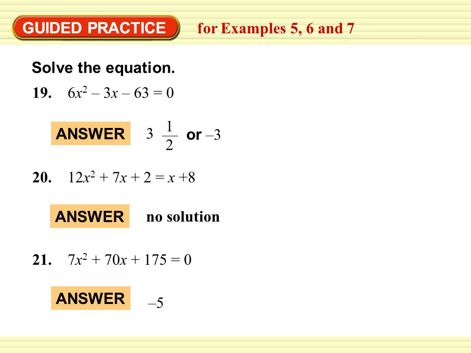 GUIDED PRACTICE GUIDED PRACTICE. for Examples 5, 6 and 7. Solve the equation. 19. 6x2 – 3x – 63 = 0.