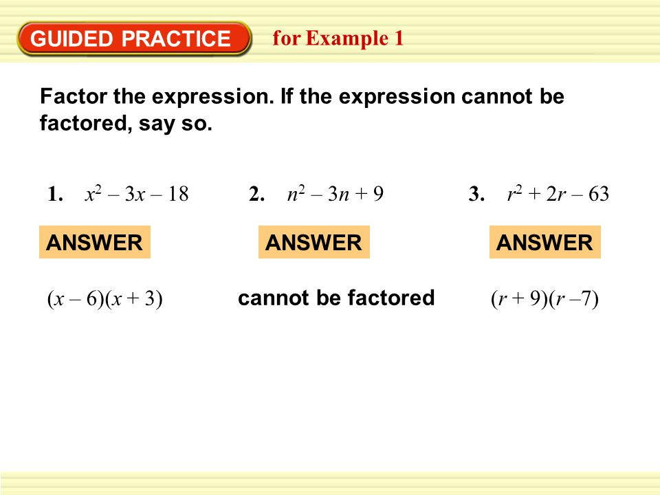 GUIDED PRACTICE for Example 1. Factor the expression. If the expression cannot be factored, say so.