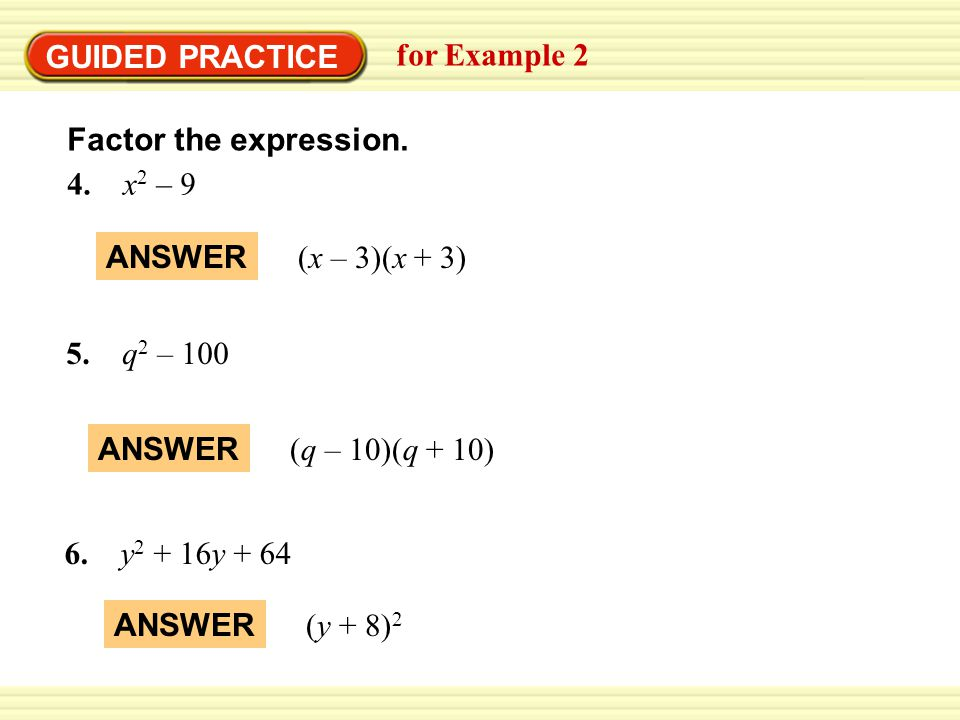 GUIDED PRACTICE for Example 2. Factor the expression. 4. x2 – 9. ANSWER. (x – 3)(x + 3) 5. q2 – 100.