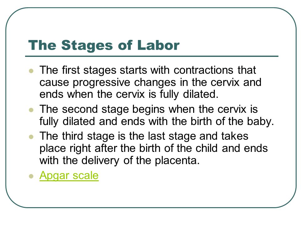 The Stages of Labor The first stages starts with contractions that cause progressive changes in the cervix and ends when the cervix is fully dilated.