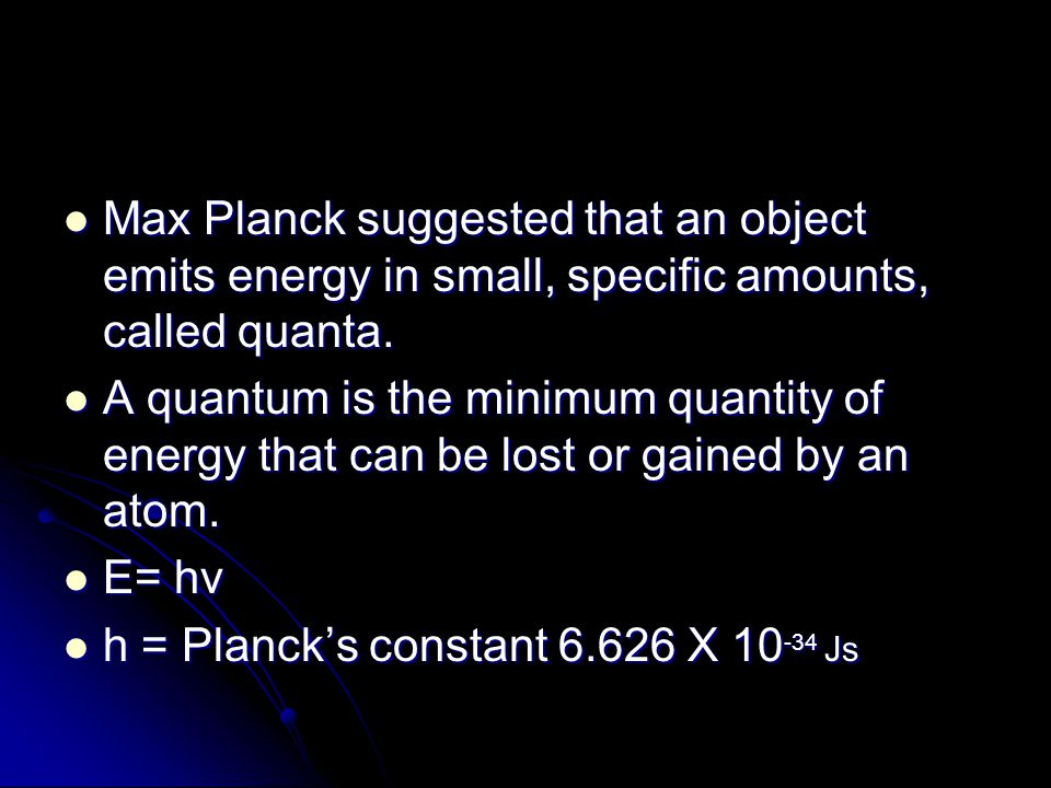 Max Planck suggested that an object emits energy in small, specific amounts, called quanta.