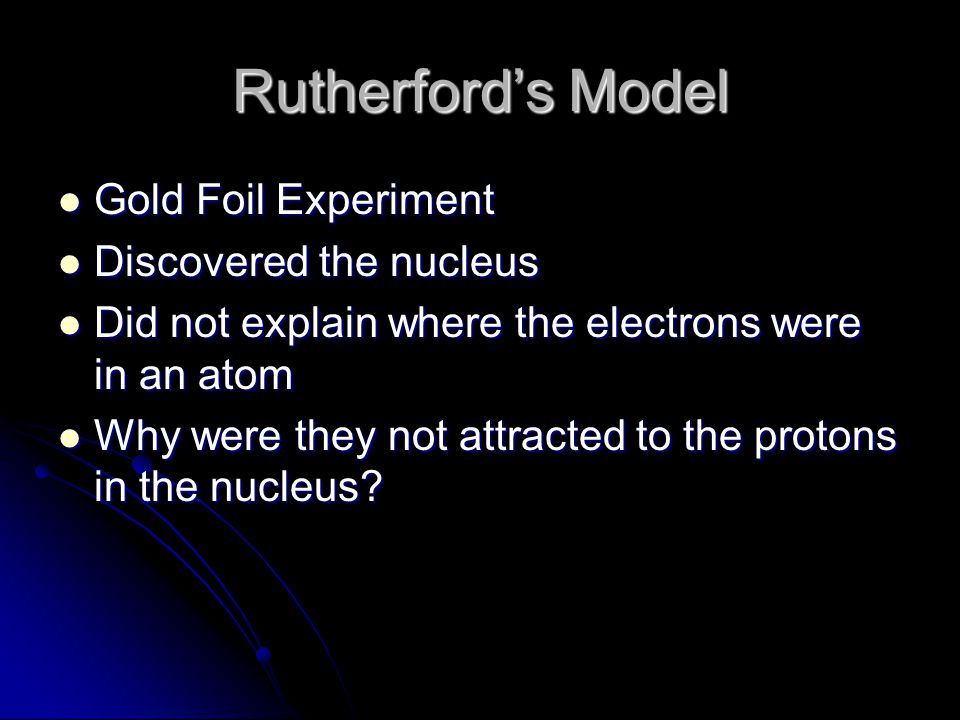 Rutherford's Model Gold Foil Experiment Discovered the nucleus