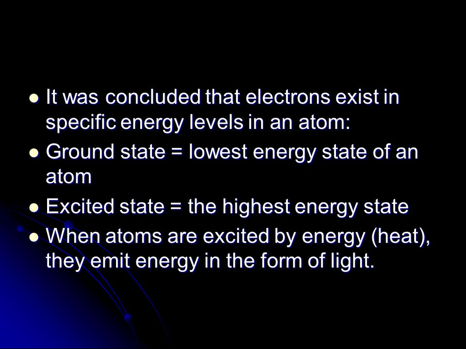 It was concluded that electrons exist in specific energy levels in an atom: