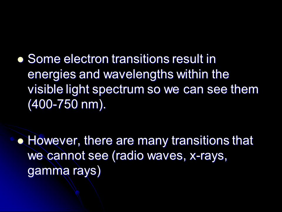 Some electron transitions result in energies and wavelengths within the visible light spectrum so we can see them (400-750 nm).