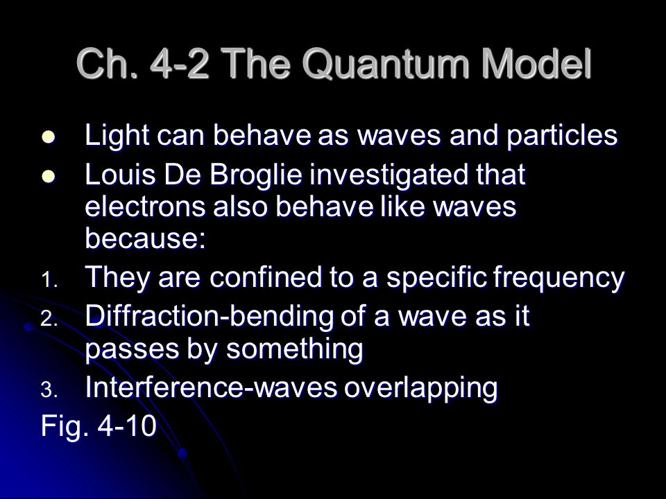 Ch. 4-2 The Quantum Model Light can behave as waves and particles