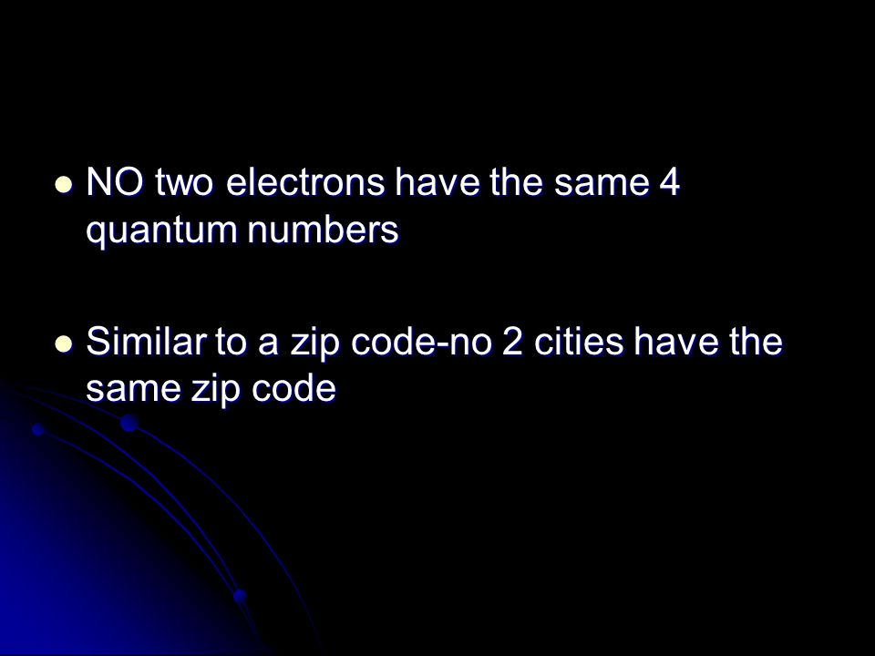 NO two electrons have the same 4 quantum numbers