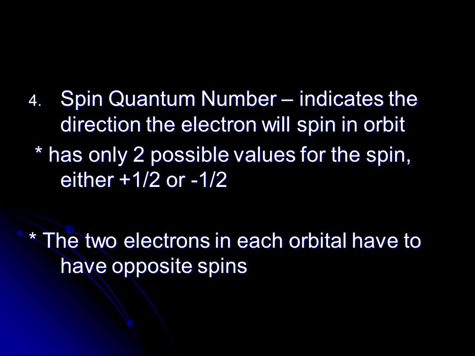 Spin Quantum Number – indicates the direction the electron will spin in orbit