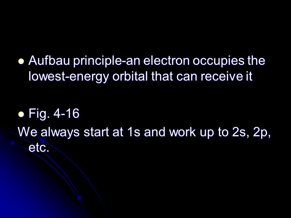 Aufbau principle-an electron occupies the lowest-energy orbital that can receive it